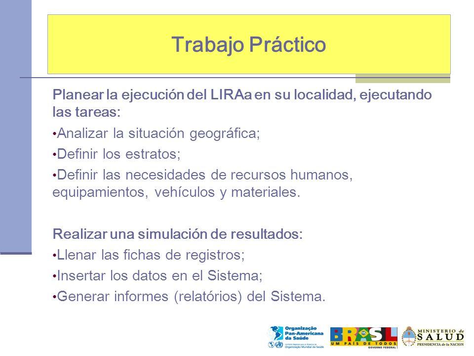 Trabajo Práctico Planear la ejecución del LIRAa en su localidad, ejecutando las tareas: Analizar la situación geográfica; Definir los estratos; Definir las necesidades de recursos humanos, equipamientos, vehículos y materiales.