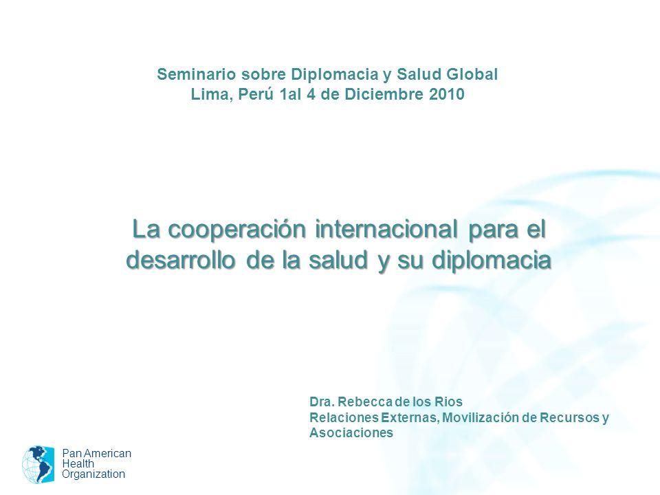 Pan American Health Organization La cooperación internacional para el desarrollo de la salud y su diplomacia Dra. Rebecca de los Rios Relaciones Exter