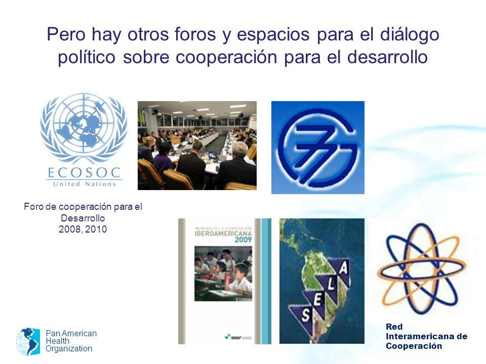 Pero hay otros foros y espacios para el diálogo político sobre cooperación para el desarrollo Pan American Health Organization Foro de cooperación par