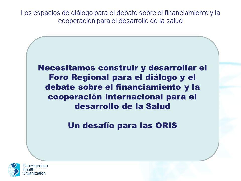 Los espacios de diálogo para el debate sobre el financiamiento y la cooperación para el desarrollo de la salud Pan American Health Organization Grupo