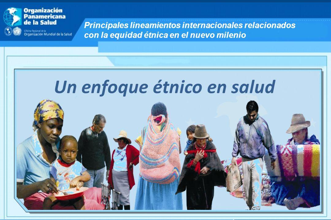 Un enfoque étnico en salud Principales lineamientos internacionales relacionados con la equidad étnica en el nuevo milenio