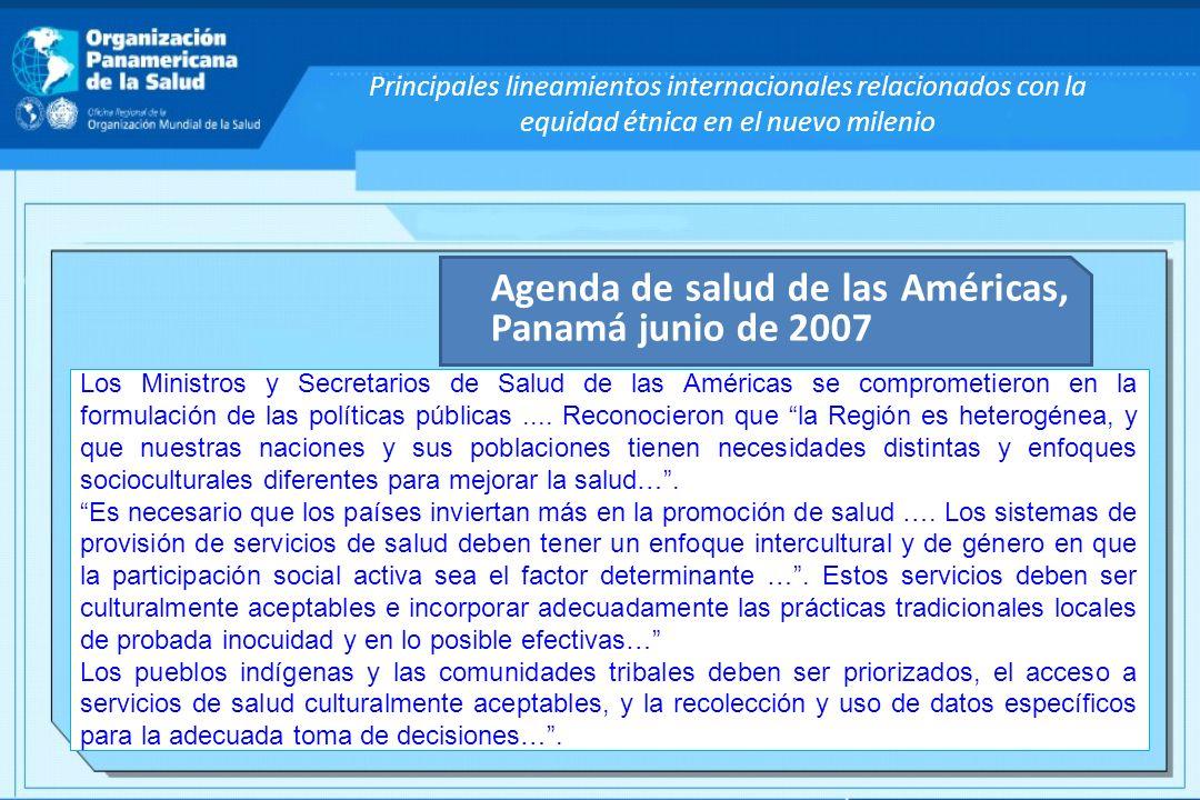 Principales lineamientos internacionales relacionados con la equidad étnica en el nuevo milenio Agenda de salud de las Américas, Panamá junio de 2007