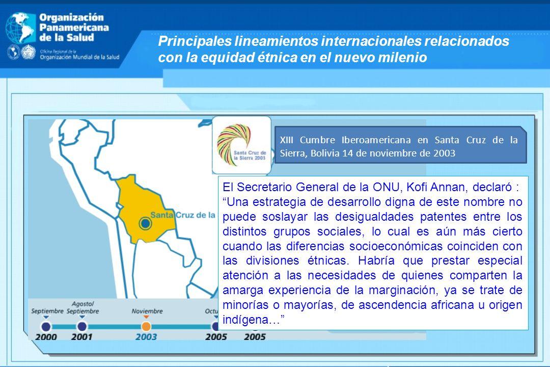 Principales lineamientos internacionales relacionados con la equidad étnica en el nuevo milenio XIII Cumbre Iberoamericana en Santa Cruz de la Sierra,