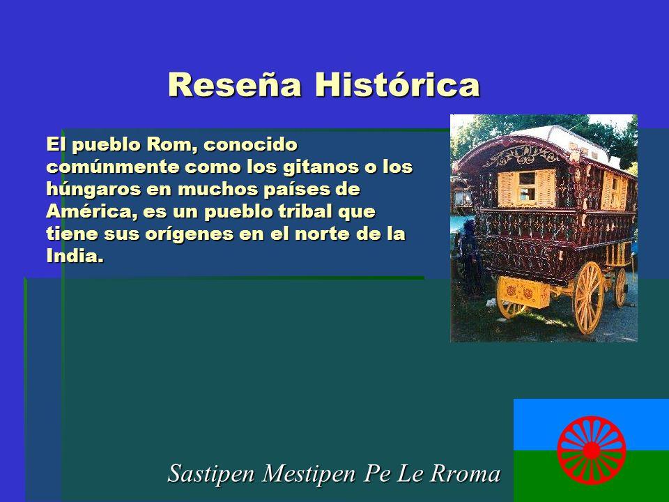 Reseña Histórica Sastipen Mestipen Pe Le Rroma El pueblo Rom, conocido comúnmente como los gitanos o los húngaros en muchos países de América, es un p