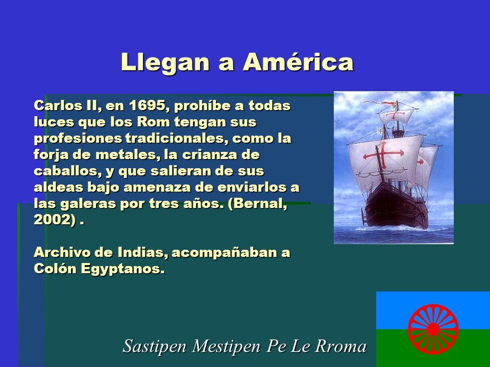 Llegan a América Sastipen Mestipen Pe Le Rroma Carlos II, en 1695, prohíbe a todas luces que los Rom tengan sus profesiones tradicionales, como la for