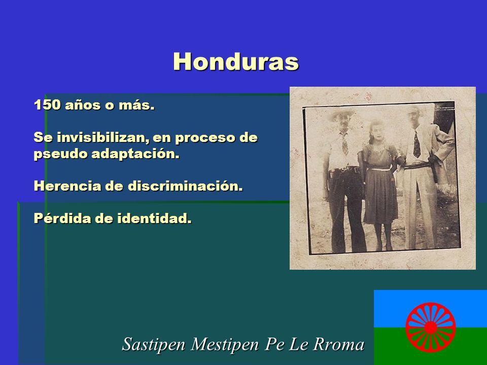 Honduras Sastipen Mestipen Pe Le Rroma 150 años o más. Se invisibilizan, en proceso de pseudo adaptación. Herencia de discriminación. Pérdida de ident