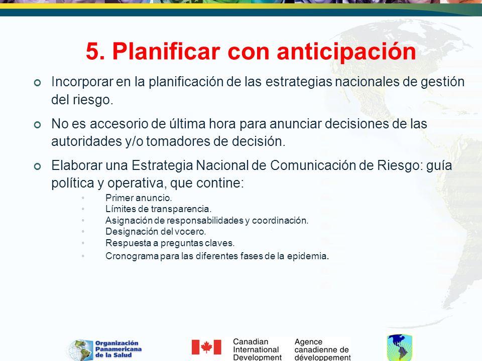 5. Planificar con anticipación Incorporar en la planificación de las estrategias nacionales de gestión del riesgo. No es accesorio de última hora para
