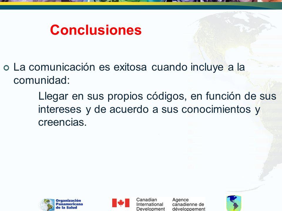 Conclusiones La comunicación es exitosa cuando incluye a la comunidad: Llegar en sus propios códigos, en función de sus intereses y de acuerdo a sus c