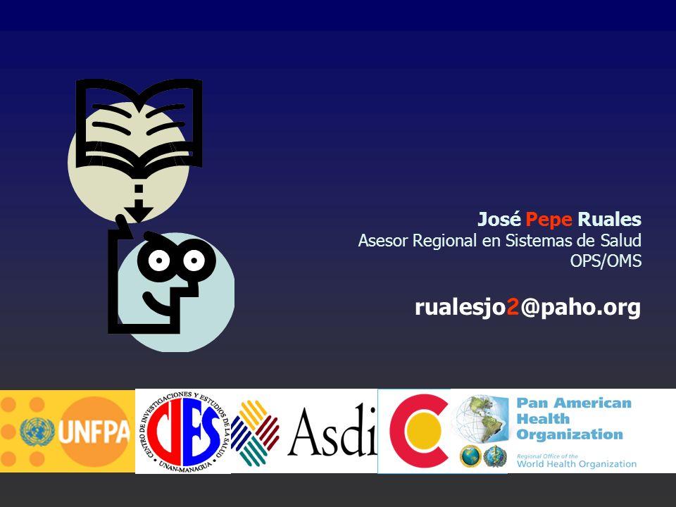 José Pepe Ruales Asesor Regional en Sistemas de Salud OPS/OMS rualesjo 2 @paho.org