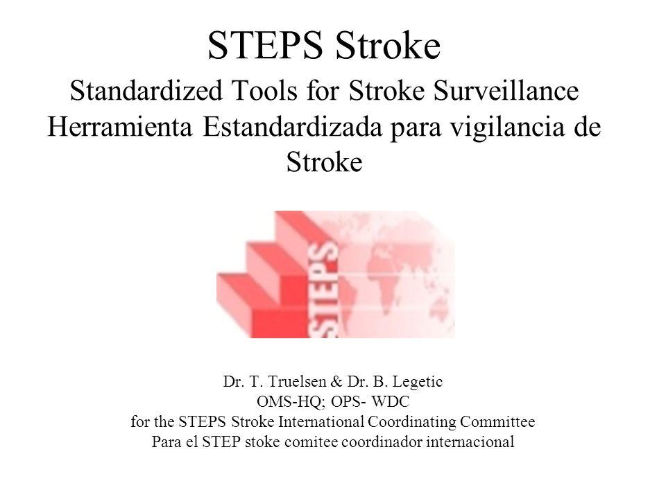 STEPS Stroke Standardized Tools for Stroke Surveillance Herramienta Estandardizada para vigilancia de Stroke Dr.