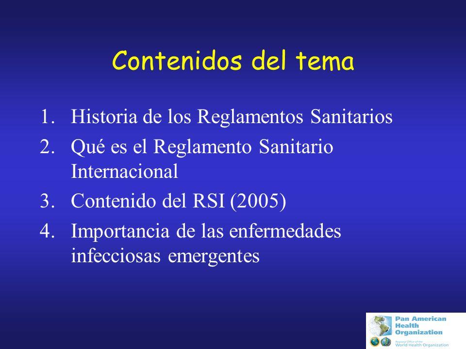 Contenidos del tema 1.Historia de los Reglamentos Sanitarios 2.Qué es el Reglamento Sanitario Internacional 3.Contenido del RSI (2005) 4.Importancia de las enfermedades infecciosas emergentes