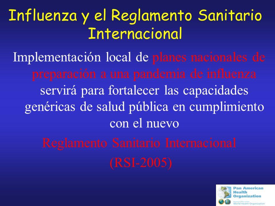 Influenza y el Reglamento Sanitario Internacional Implementación local de planes nacionales de preparación a una pandemia de influenza servirá para fortalecer las capacidades genéricas de salud pública en cumplimiento con el nuevo Reglamento Sanitario Internacional (RSI-2005)