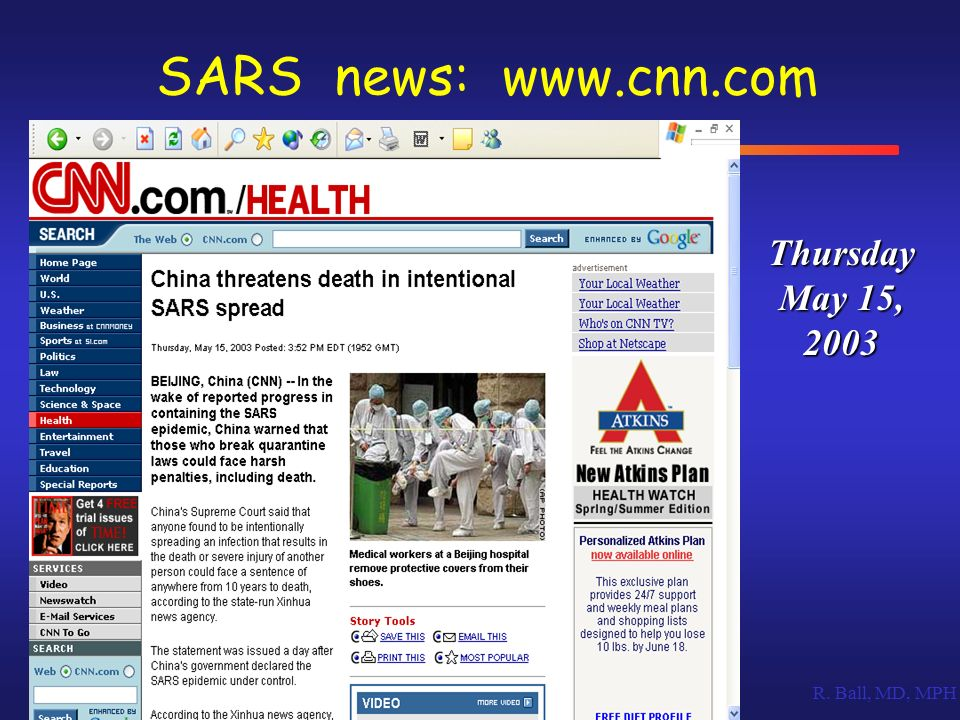 R. Ball, MD, MPH Thursday May 15, 2003 SARS news: www.cnn.com