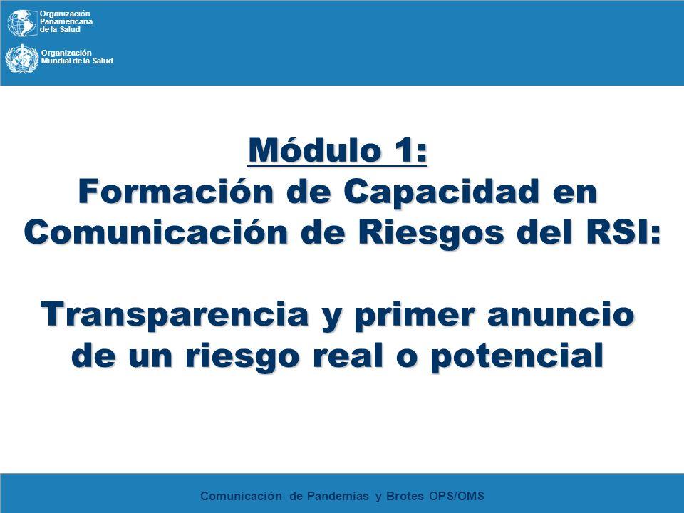 Organización Panamericana de la Salud Organización Mundial de la Salud Comunicación de Pandemias y Brotes OPS/OMS Módulo 1: Formación de Capacidad en