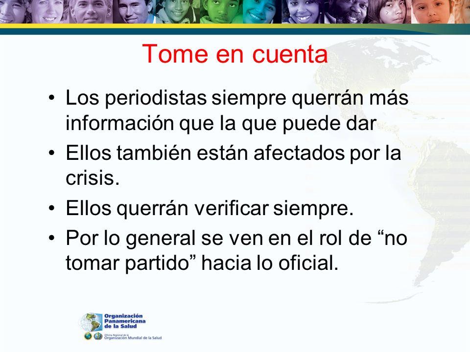 Tome en cuenta Los periodistas siempre querrán más información que la que puede dar Ellos también están afectados por la crisis. Ellos querrán verific