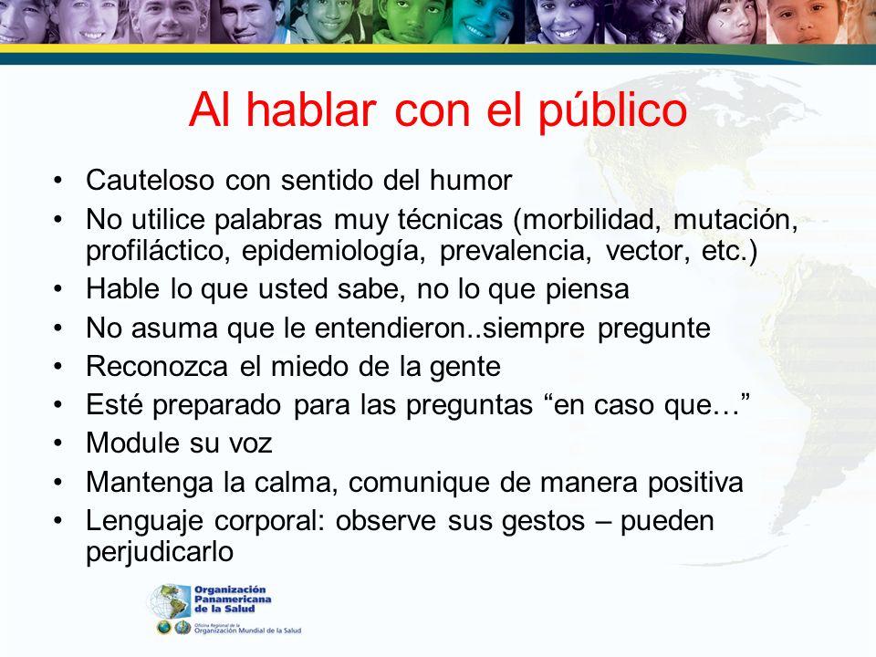 Al hablar con el público Cauteloso con sentido del humor No utilice palabras muy técnicas (morbilidad, mutación, profiláctico, epidemiología, prevalen