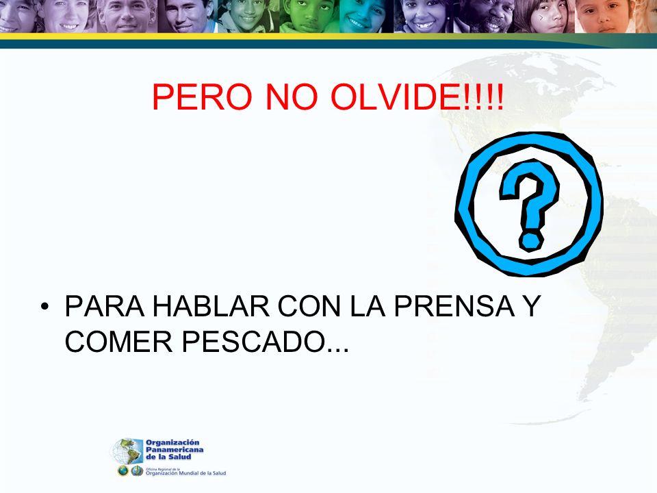PERO NO OLVIDE!!!! PARA HABLAR CON LA PRENSA Y COMER PESCADO...