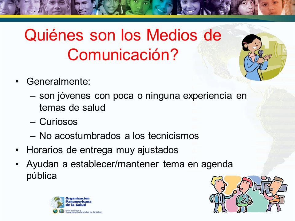 Quiénes son los Medios de Comunicación? Generalmente: –son jóvenes con poca o ninguna experiencia en temas de salud –Curiosos –No acostumbrados a los