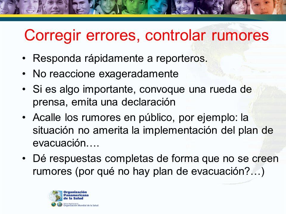 Corregir errores, controlar rumores Responda rápidamente a reporteros. No reaccione exageradamente Si es algo importante, convoque una rueda de prensa