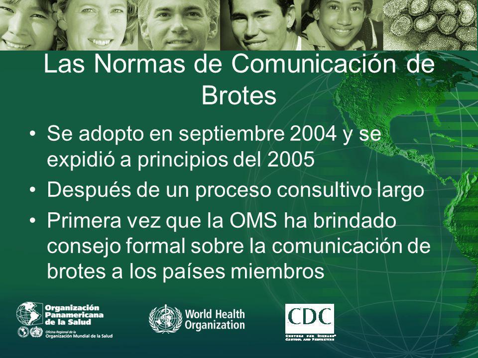 Las Normas de Comunicación de Brotes Se adopto en septiembre 2004 y se expidió a principios del 2005 Después de un proceso consultivo largo Primera vez que la OMS ha brindado consejo formal sobre la comunicación de brotes a los países miembros