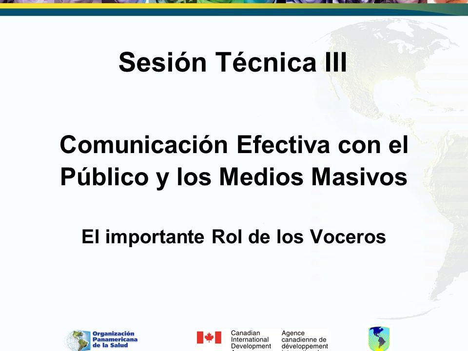 Comunicación Efectiva con el Público y los Medios Masivos El importante Rol de los Voceros Sesión Técnica III
