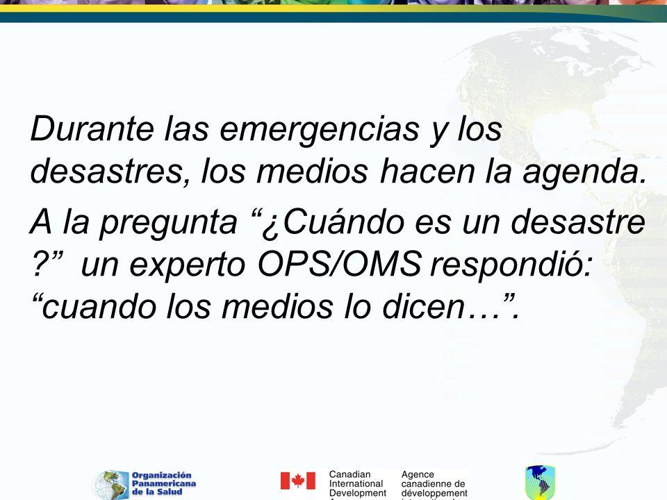 Durante las emergencias y los desastres, los medios hacen la agenda.