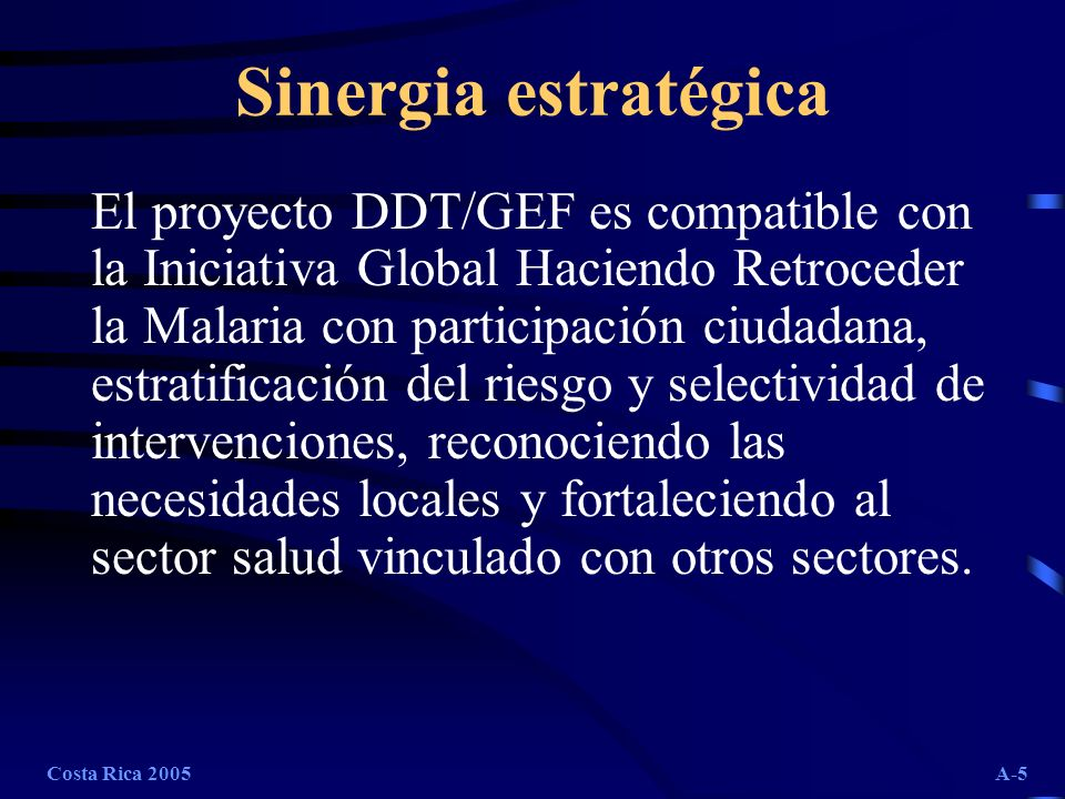Costa Rica 2005A-6 Modelo del Proyecto DDT/GEF Integrar la epidemiología con las ciencias sociales, entomología, salud pública, medio ambiente y prestación de servicios de salud, el cual fue diseñado por México y enriquecido por los demás países.