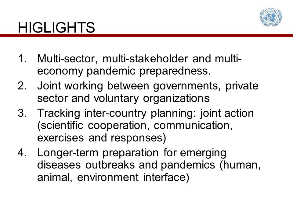 HIGHLIGHTS Potential for responding to these priorities: Scientific Cooperation Training courses and exchanges Intensified implementation of International Health Regulations Convergence of Animal and Human Health Disaster Preparation to include Health Crises Simulations to test Multi-Country Resilience