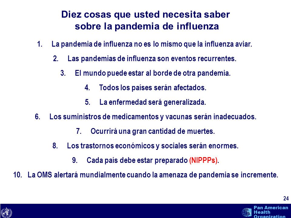 text 24 Pan American Health Organization 1.La pandemia de influenza no es lo mismo que la influenza aviar. 2.Las pandemias de influenza son eventos re