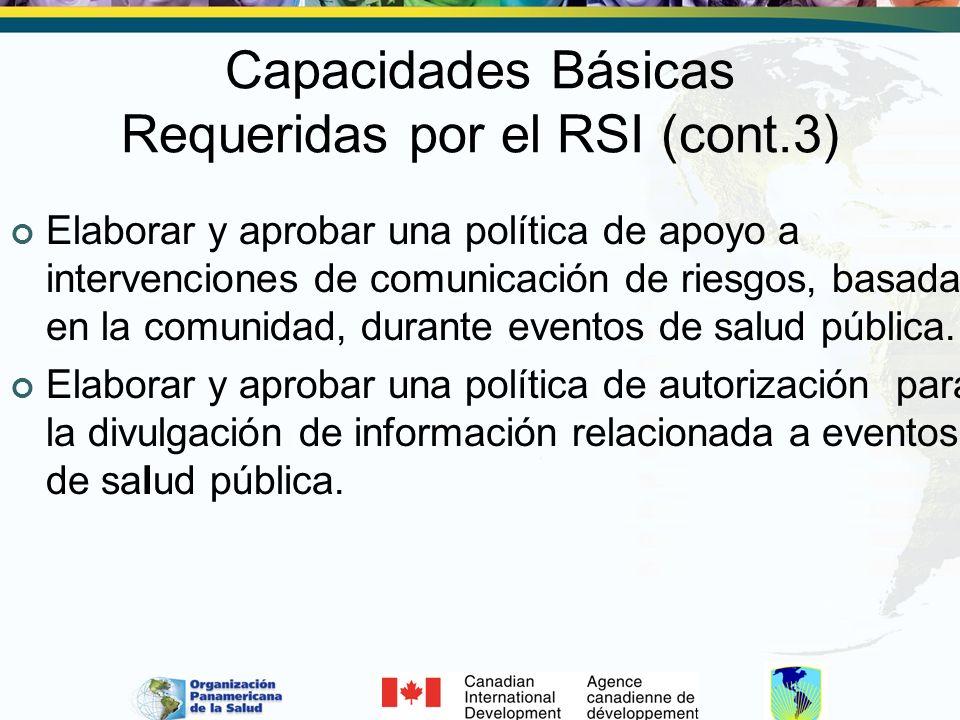 Capacidades Básicas Requeridas por el RSI (cont.3) Elaborar y aprobar una política de apoyo a intervenciones de comunicación de riesgos, basadas en la