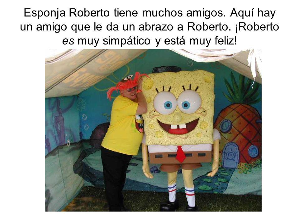 Esponja Roberto tiene muchos amigos. Aquí hay un amigo que le da un abrazo a Roberto. ¡Roberto es muy simpático y está muy feliz!