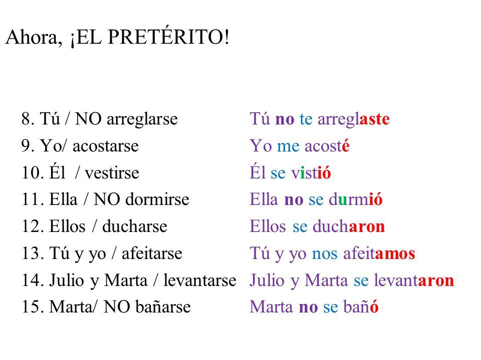 ¡A practicar! En parte 1 de la práctica en tus apuntes, escribe cómo se dice en español. 1. Tu / ponerse perfume 2. Él / NO acostarse 3. Nosotros / de