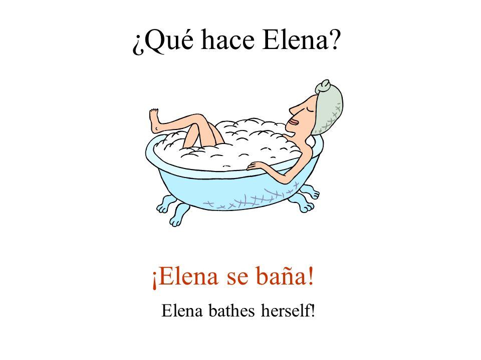¿Qué hace Elena? ¡Elena se baña! Elena bathes herself!
