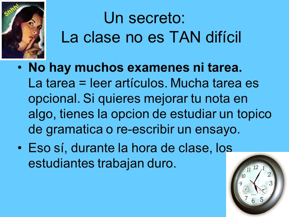 Un secreto: La clase no es TAN difícil No hay muchos examenes ni tarea.