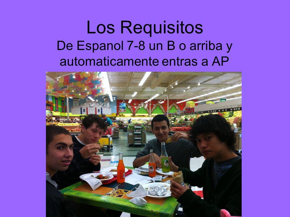 Los Requisitos De Espanol 7-8 un B o arriba y automaticamente entras a AP