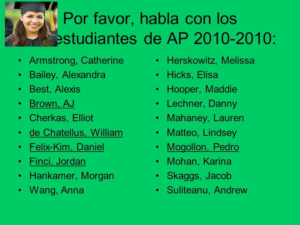 Por favor, habla con los estudiantes de AP 2010-2010: Armstrong, Catherine Bailey, Alexandra Best, Alexis Brown, AJ Cherkas, Elliot de Chatellus, Will