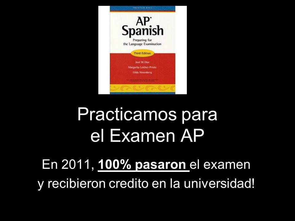 Practicamos para el Examen AP En 2011, 100% pasaron el examen y recibieron credito en la universidad!