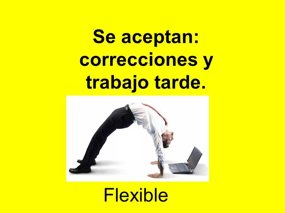 Se aceptan: correcciones y trabajo tarde. Flexible.
