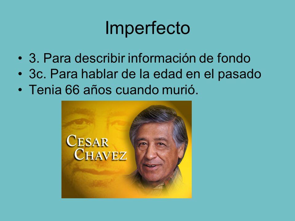 Imperfecto 3. Para describir información de fondo 3c. Para hablar de la edad en el pasado Tenia 66 años cuando murió.