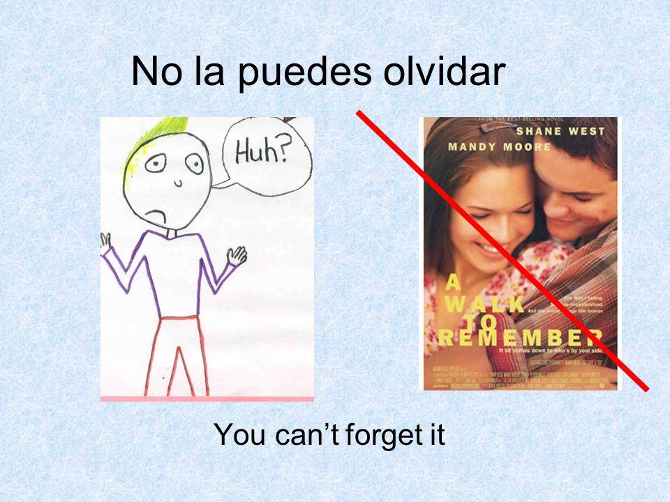 No la puedes olvidar You cant forget it