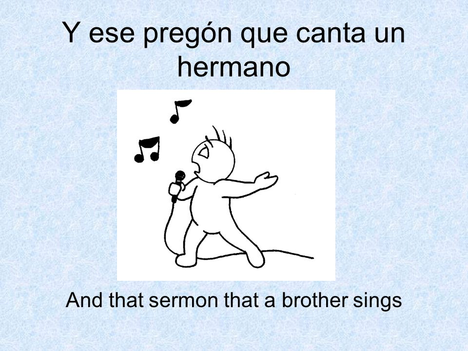 Y ese pregón que canta un hermano And that sermon that a brother sings