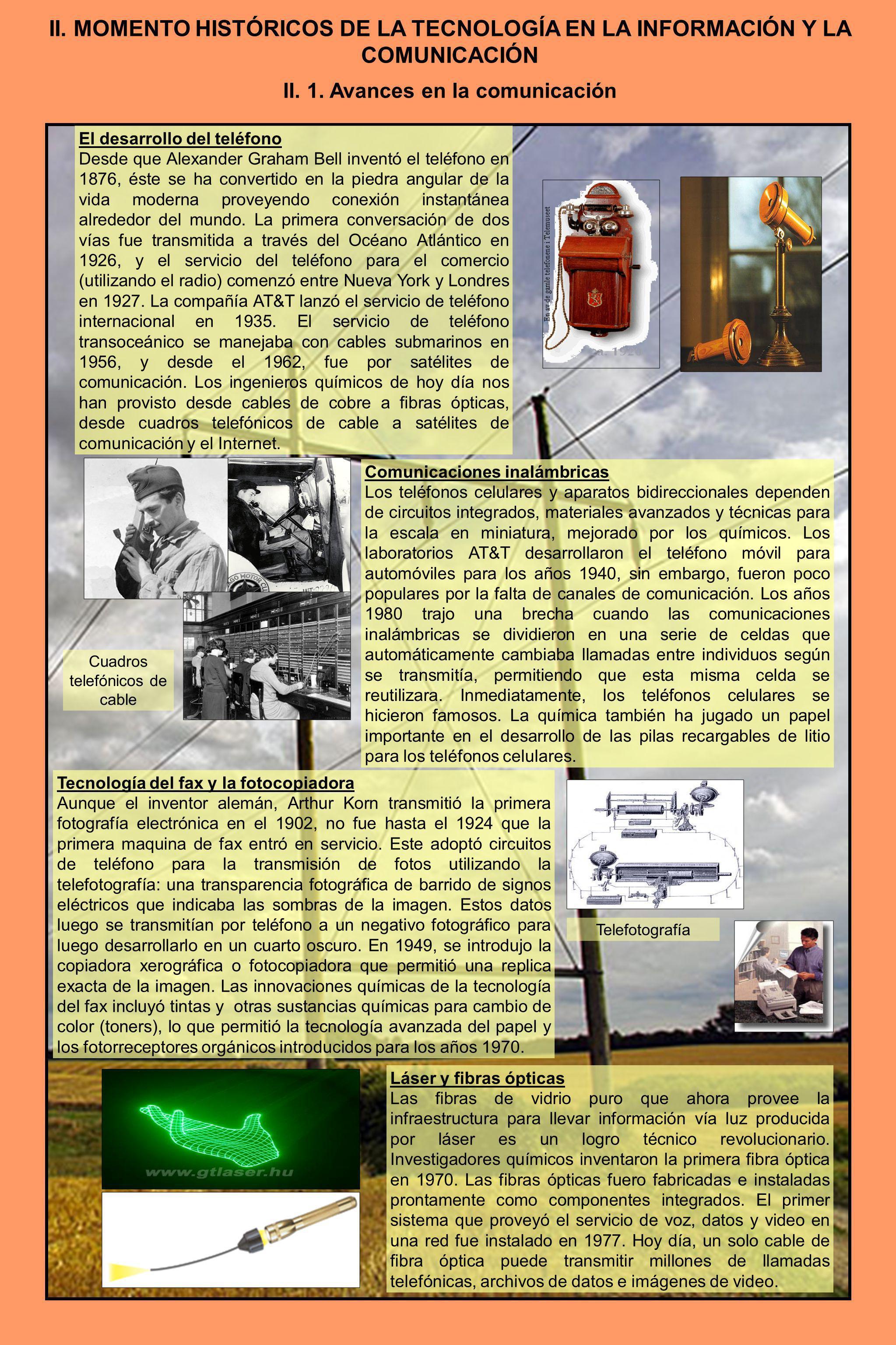 II. 1. Avances en la comunicación El desarrollo del teléfono Desde que Alexander Graham Bell inventó el teléfono en 1876, éste se ha convertido en la