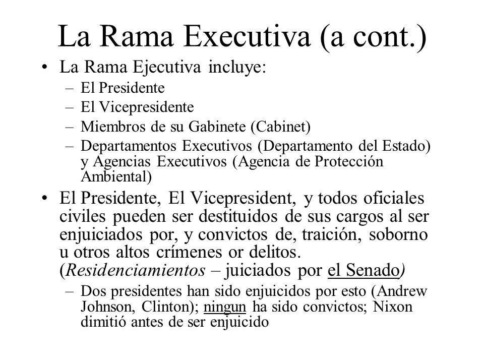 La Rama Executiva (a cont.) La Rama Ejecutiva incluye: –El Presidente –El Vicepresidente –Miembros de su Gabinete (Cabinet) –Departamentos Executivos