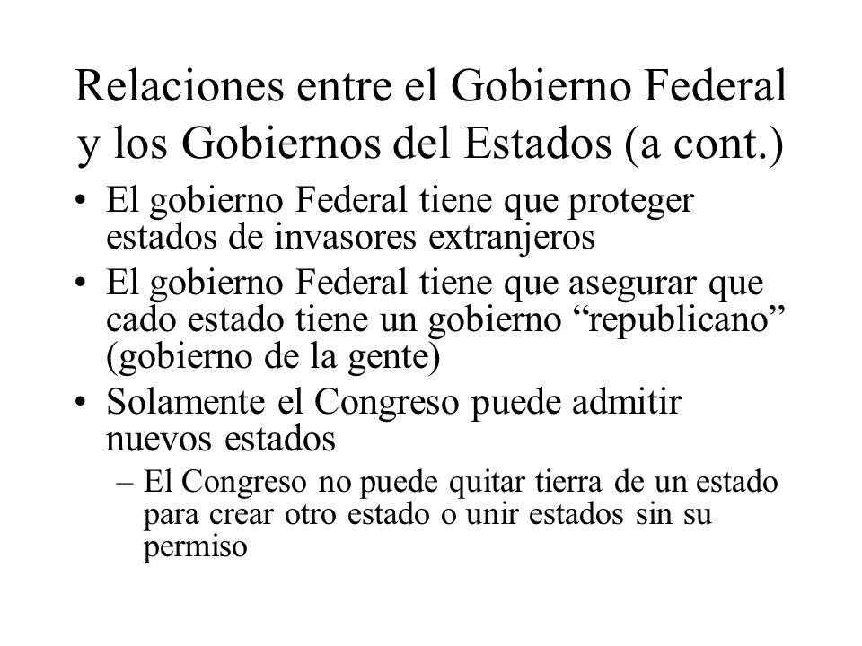 Relaciones entre el Gobierno Federal y los Gobiernos del Estados (a cont.) El gobierno Federal tiene que proteger estados de invasores extranjeros El