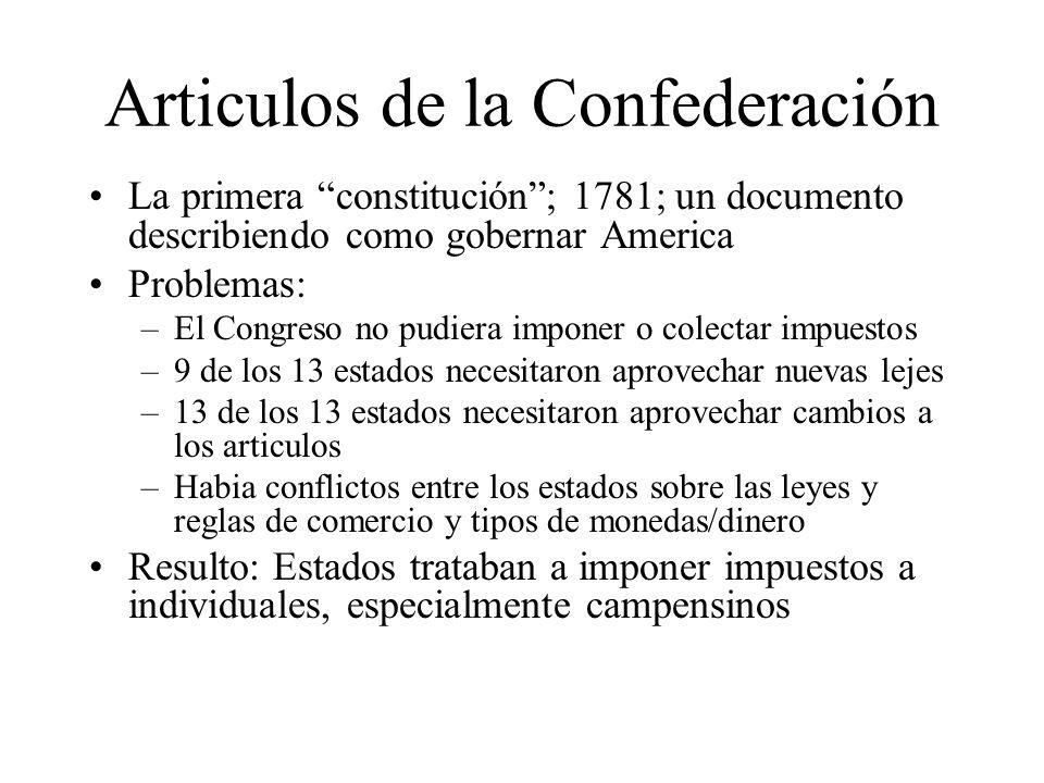 Articulos de la Confederación La primera constitución; 1781; un documento describiendo como gobernar America Problemas: –El Congreso no pudiera impone