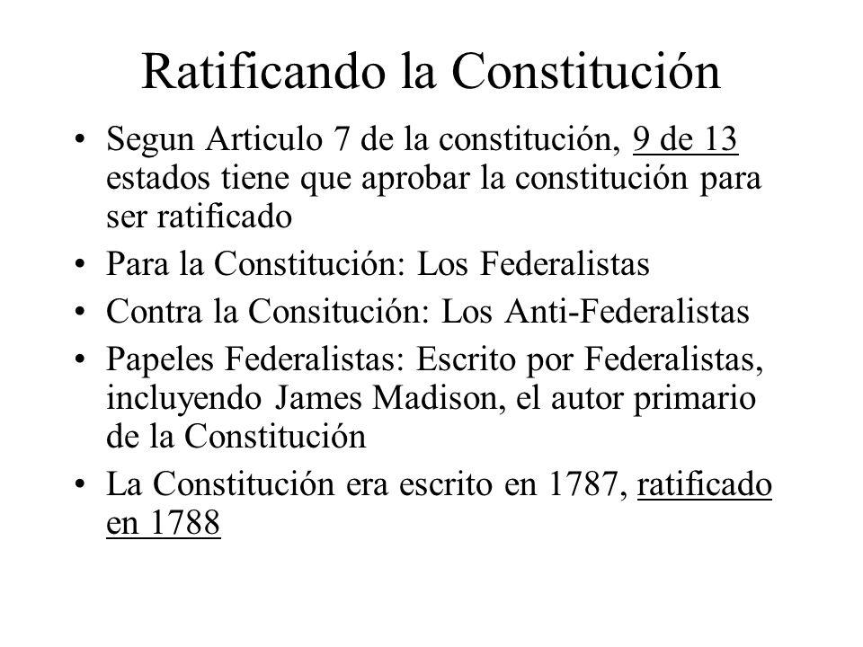 Ratificando la Constitución Segun Articulo 7 de la constitución, 9 de 13 estados tiene que aprobar la constitución para ser ratificado Para la Constit