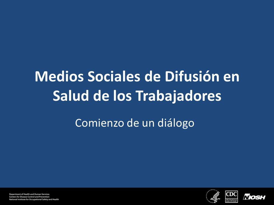 Medios Sociales de Difusión en Salud de los Trabajadores Comienzo de un diálogo