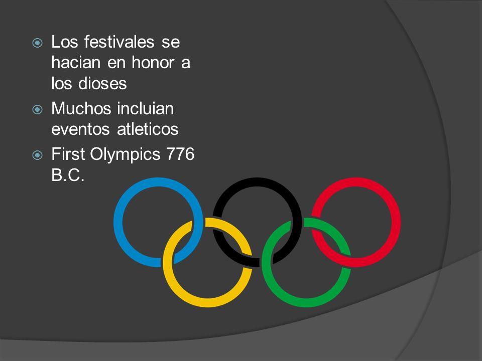 Los festivales se hacian en honor a los dioses Muchos incluian eventos atleticos First Olympics 776 B.C.