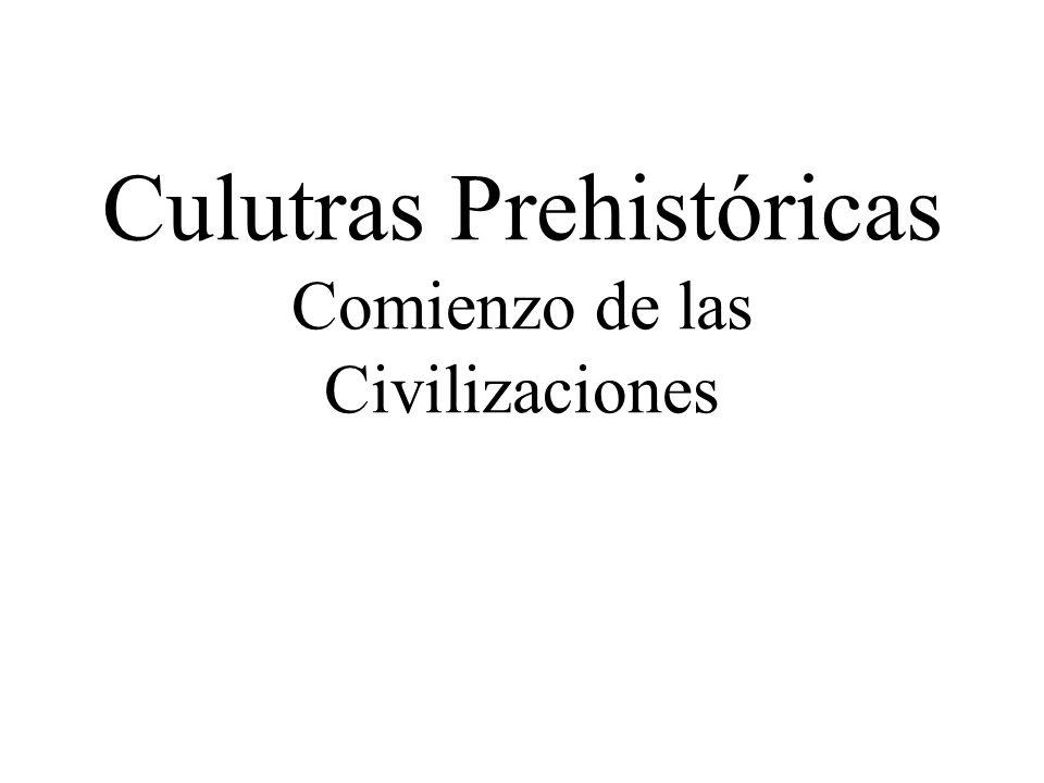 Culutras Prehistóricas Comienzo de las Civilizaciones