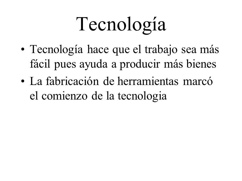 Tecnología Tecnología hace que el trabajo sea más fácil pues ayuda a producir más bienes La fabricación de herramientas marcó el comienzo de la tecnol